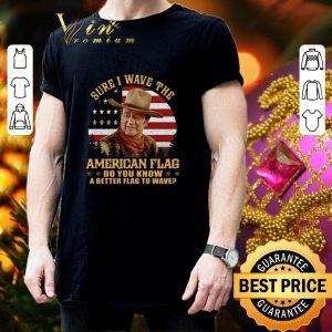 Awesome John Wayne Sure i wave the American flag do you know a better shirt 2