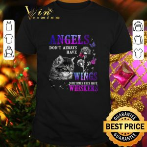 Funny Cat angels don't always have wings sometimes they have whiskers shirt