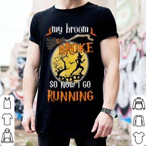 Hot My Broom Broke So Now I Go Running Halloween Funny shirt