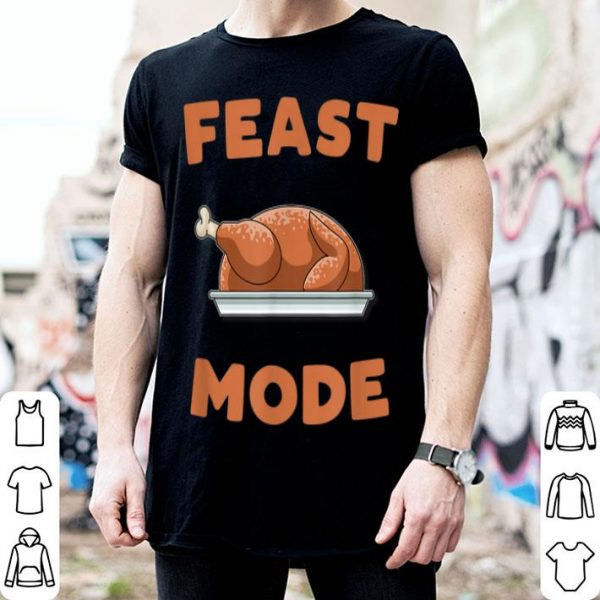 Original Feast Mode Turkey Funny Thanksgiving Day Gift shirt