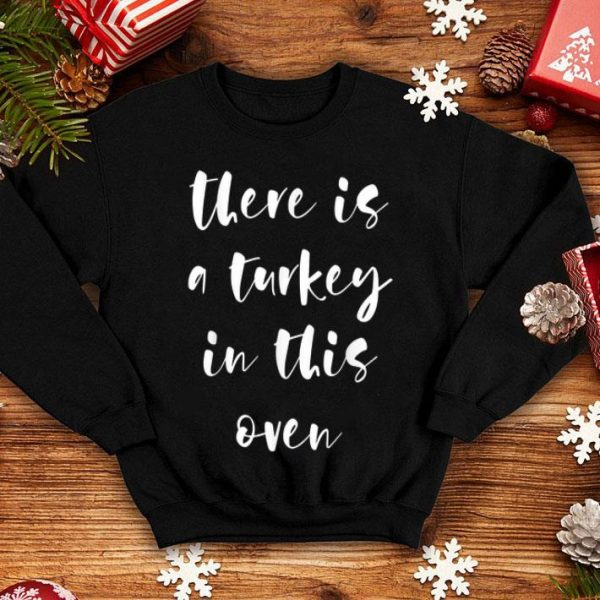 Original There Is A Turkey In This Oven Pregnant Thanksgiving shirt