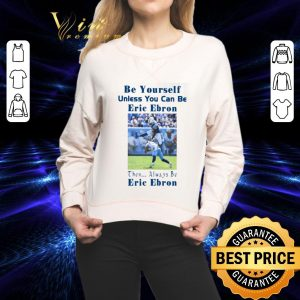 Premium Be yourself unless you can be Eric Ebron then always be Eric Ebron shirt