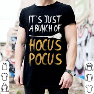 Top It's Just A Bunch Of Hocus Pocus Halloween Gift Idea shirt