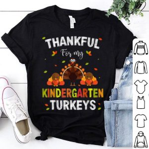 Top Teacher Thankful For My Kindergarten Turkeys Thanksgiving shirt