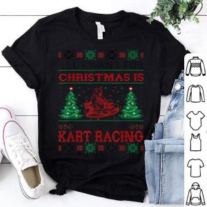 Beautiful All I Want For Christmas More Time For Kart Racing shirt