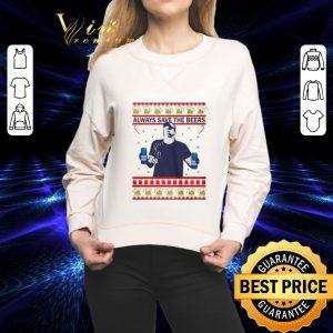 Funny Always save the beers Bud Light ugly Christmas shirt