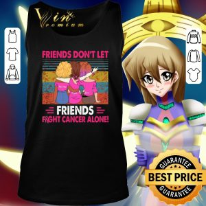 Funny Friends don't let Friends fight cancer alone vintage shirt 2
