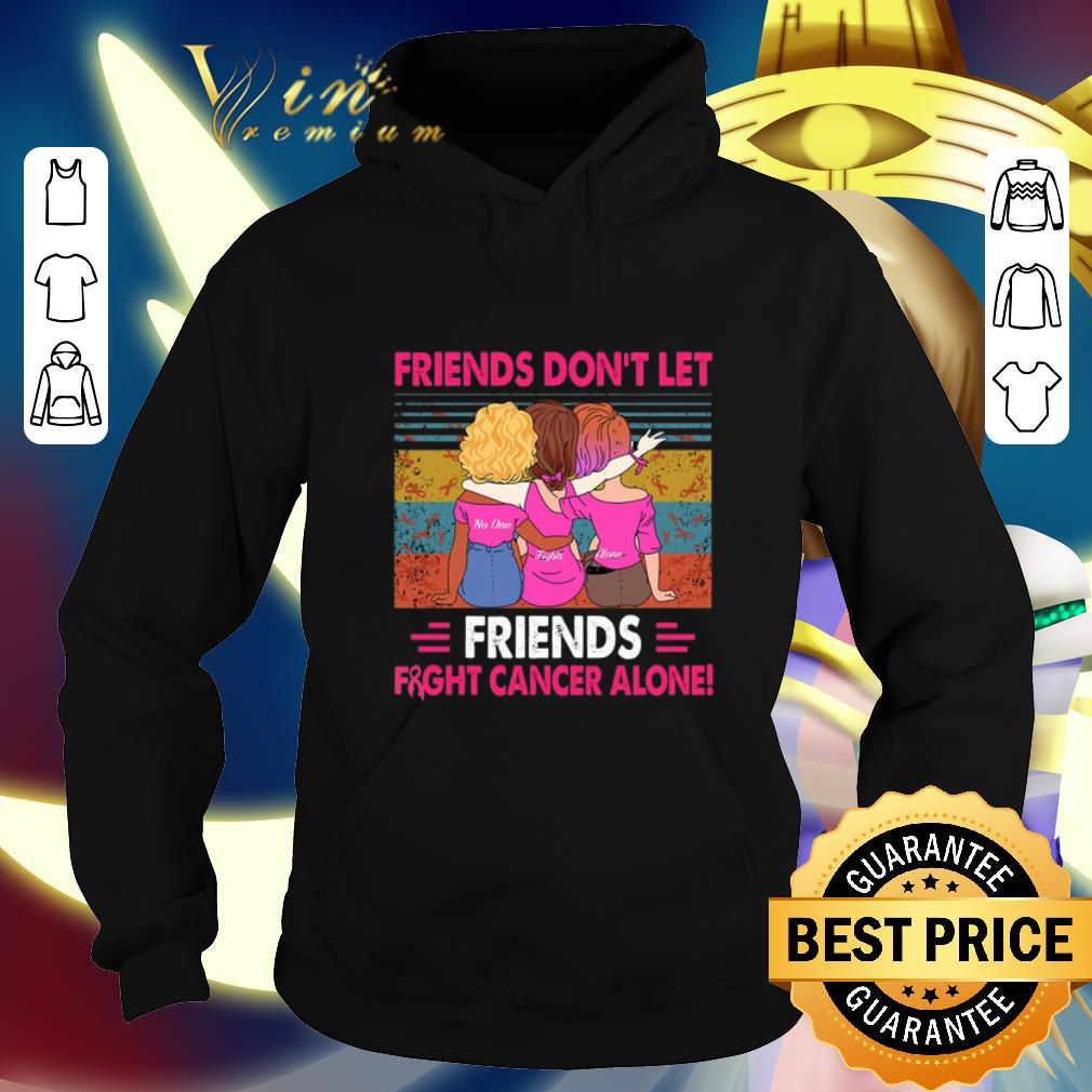 Funny Friends don t let Friends fight cancer alone vintage shirt 4 - Funny Friends don't let Friends fight cancer alone vintage shirt