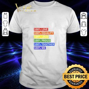 Funny LGBT 100% love equality loud proud together me shirt
