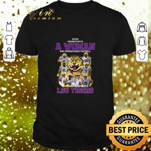 Funny Never underestimate a woman who understands football LSU Tigers shirt