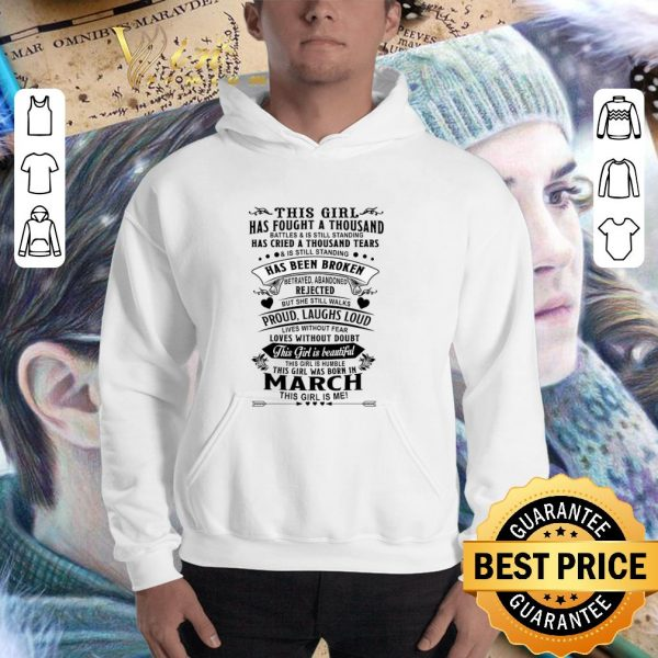 Funny This girl has fought a thousand born in march this girl is me shirt
