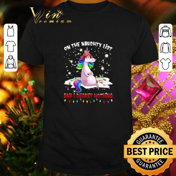 Funny Unicorn on the naughty list and i regret nothing Christmas shirt