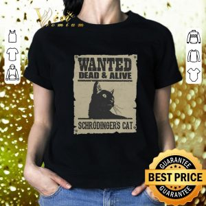 Funny Wanted dead & alive schrodinger's cat shirt