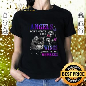 Nice Cat angels don't always have wings sometimes they have whiskers shirt