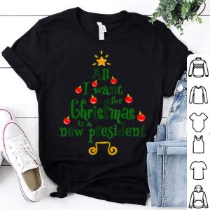 Premium All I Want For Christmas Is A New President Xmas Tree Gift shirt