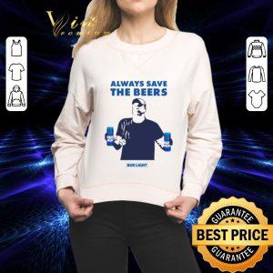 Premium Always Save The Beers Bud Light shirt