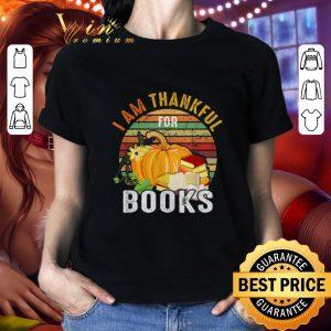 Premium I Am Thankful For Books Vintage shirt
