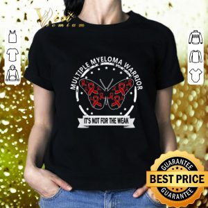 Premium Multiple Myeloma Warrior it's not for the weak shirt