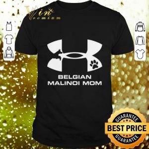 Premium Under Armour Belgian Malinois Mom shirt