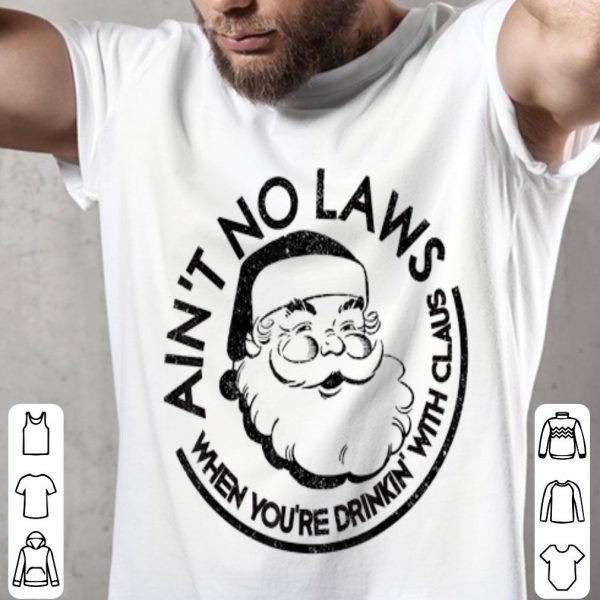 Awesome Aint No Laws When You're Drinking With Claus Christmas Santa sweater