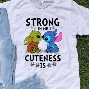 Baby Yoda And Stitch Strong In Me Cuteness Is shirt