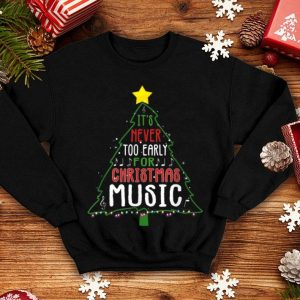 Beautiful Funny Christmas It is Never Too Early for Christmas Music sweater