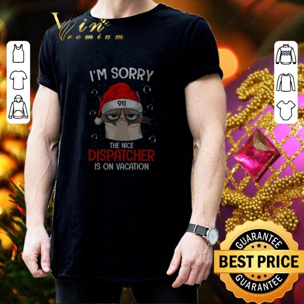 Cheap Santa Grumpy cat i'm sorry the nice dispatcher is on vacation shirt