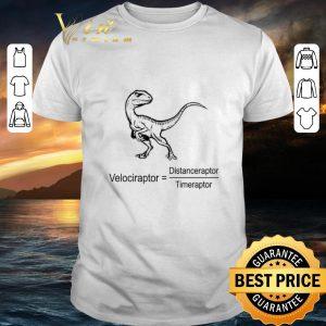 Funny Dinosaur velociraptor Distanceraptor Timeraptor shirt