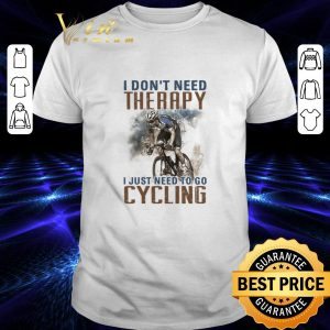 Funny I don't need therapy i just need to go cycling shirt