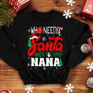 Nice Christmas - Who Needs Santa When You Have Nana sweater