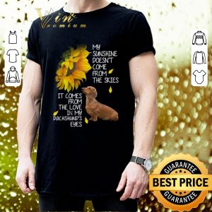 Premium Dachshund my sunshine doesn't come from the skies it comes sunflower shirt 2