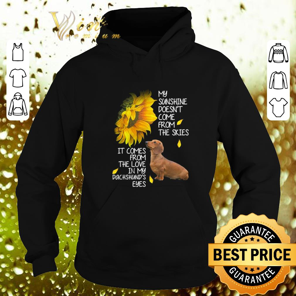 Premium Dachshund my sunshine doesn t come from the skies it comes sunflower shirt 4 - Premium Dachshund my sunshine doesn't come from the skies it comes sunflower shirt