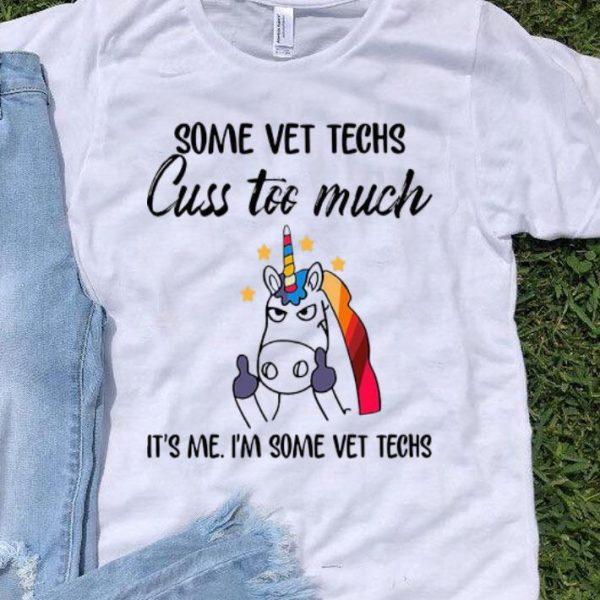 Unicorn Some Vet Techs Cuss Too Much It's Me I'm Some Vet Techs shirt