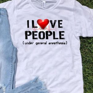 I Love People Under General Anesthesia shirt