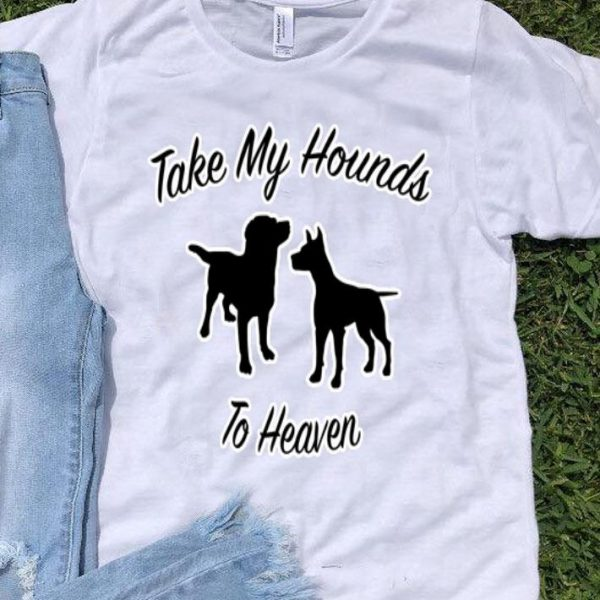 Take My Hounds To Heaven Dog Lovers shirt