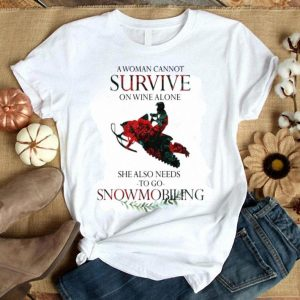 A Woman Cannot Survive On Wine Alone She Also Needs Snowmobiling shirt