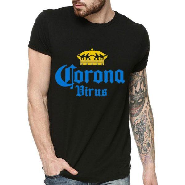 Corona Virus - Funny Humor Corona Beer Drinking Sarcasm shirt
