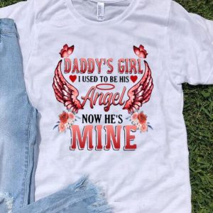 Daddy's Girl I Used To Be His Angel Now He's Mine shirt