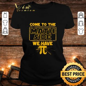 Funny come to the math side we have Pi Star Wars shirt 1