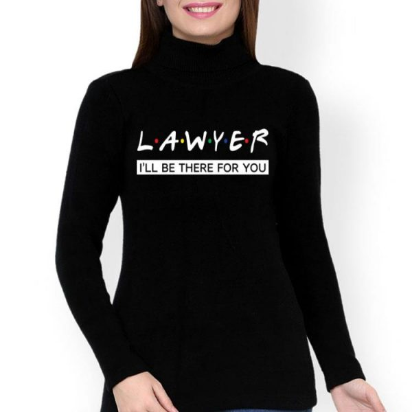 Lawyer I'll Be There For You shirt