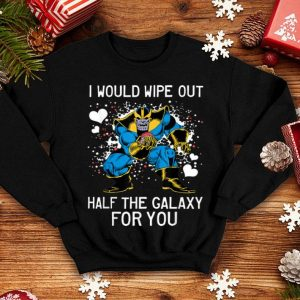 Marvel Thanos I Would Wipe Out Half The Galaxy For You shirt