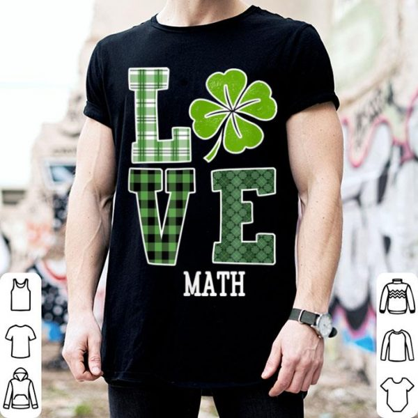 Original Love Shamrock Math Teacher St Patricks Day Gift shirt