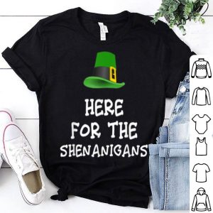 Premium Here For The Shenanigans St. Patrick's Day Funny Gift shirt