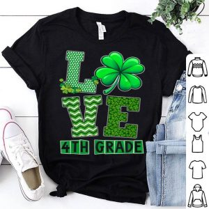 Premium Irish Shamrock Love 4th Grade Happy Saint Patrick's Day Gift shirt