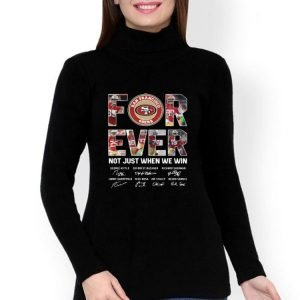 San Francisco 49ers Forever Not Just When We Win Signatures shirt