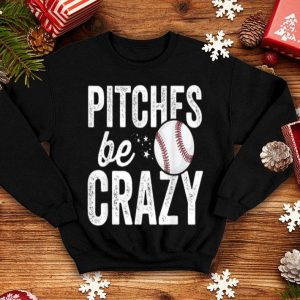 Awesome Funny Baseball Pitches Be Crazy Adult Mom Mother shirt