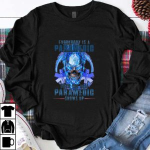 Awesome Skull Everybody Is A Paramedic Until The Real Paramedic Shows Up shirt