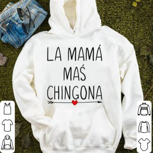 Beautiful Womens La Mama Mas Chingona Spanish Mom Gifts shirt