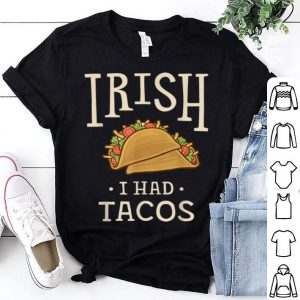 Original St Patricks Day Tacos Funny Irish I Had Tacos shirt