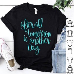 Premium After All Tomorrow Is Another Day Mom Mothers Day shirt
